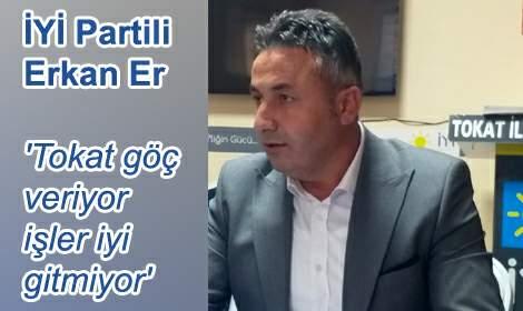 İYİ Partili Erkan Er, 'Tokat göç veriyor işler iyi gitmiyor'
