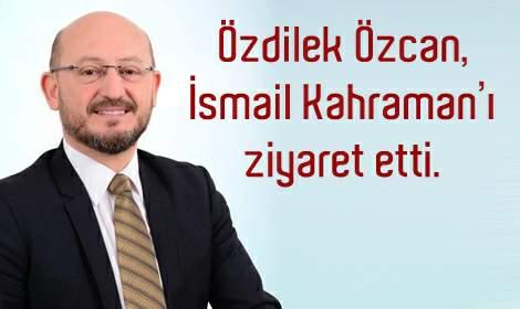 Özdilek Özcan, İsmail Karaman'ı ziyaret etti